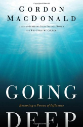Gordon MacDonald: Going Deep: Becoming A Person of Influence