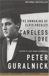 Peter Guralnick: Careless Love: The Unmaking of Elvis Presley