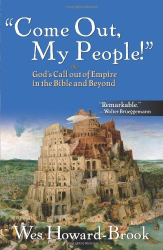 Wesley Howard-Brook: Come Out My People!: God's Call Out of Empire in the Bible and Beyond