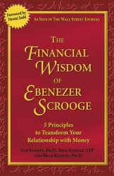 Ted Klontz: The Financial Wisdom of Ebenezer Scrooge : 5 Principles to Transform Your Relationship with Money