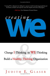 Judith E. Glaser: Creating We: Change I-Thinking to WE-Thinking & Build a Healthy, Thriving Organization