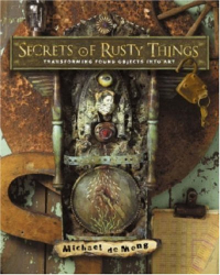 Michael Demeng: Secrets of Rusty Things: Transforming Found Objects into Art