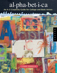 Lynne Perrella: Alphabetica: An A-Z Creativity Guide for Collage and Book Artists (Quarry Book)