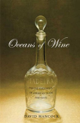 David Hancock: Oceans of Wine: Madeira and the Emergence of American Trade and Taste (Lewis Walpole Series in Eighteenth-Century Culture and Histo)