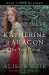 Alison Weir: Katherine of Aragon, The True Queen: A Novel (Six Tudor Queens)