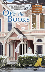 Lucy Arlington: Off the Books (A Novel Idea Mystery)