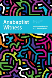 Anabaptist Witness: Anabaptist Witness: Volume 1. Issue 1. October 2014