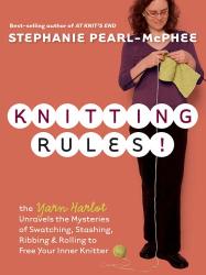 Stephanie Pearl-McPhee: Knitting Rules! : The Yarn Harlot's Bag of Knitting Tricks