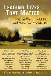 Mark R. Schwehn and Dorothy C. Bass, Editors: Leading Lives That Matter: What We Should Do And Who We Should Be
