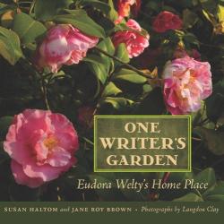 Susan Haltom: One Writer's Garden: Eudora Welty's Home Place