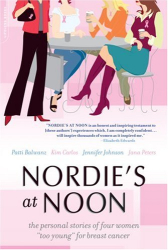 """Patti Balwanz: Nordie's at Noon: The Personal Stories of Four Women """"Too Young"""" for Breast Cancer"""