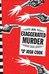 Josh Cook: An Exaggerated Murder: A Novel