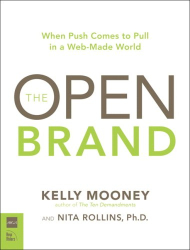 Kelly Mooney: The Open Brand: When Push Comes to Pull in a Web-Made World