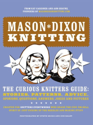 Kay Gardiner: Mason Dixon Knitting: The Curious Knitters' Guide: Stories, Patterns, Advice, Opinions, Questions, Answers, Jokes, and Pictures