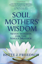 Bette J. Freedson: Soul Mothers' Wisdom: Seven Insights for the Single Mother