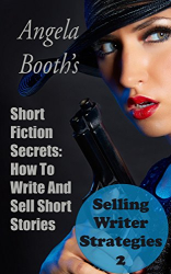 Angela Booth: Short Fiction Secrets: How To Write And Sell Short Stories (Selling Writer Strategies Book 2)