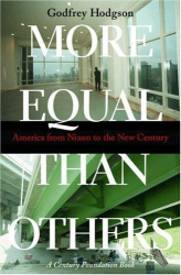 GODFREY HODGSON: MORE EQUAL THAN OTHERS : America from Nixon to the New Century (Politics and Society in Twentieth Century America)