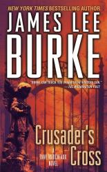 JAMES LEE BURKE: CRUSADER'S CROSS: A Dave Robicheaux Mystery Novel