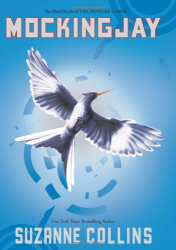 Suzanne Collins: Mockingjay (The Final Book of The Hunger Games)