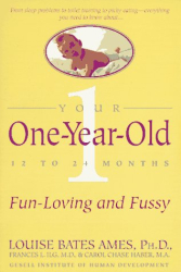 Louise Bates Ames: Your One-Year-Old : The Fun-Loving, Fussy 12-To 24-Month-Old