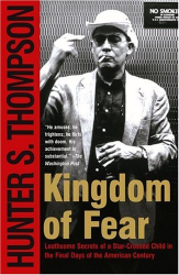 Hunter S. Thompson: Kingdom of Fear : Loathsome Secrets of a Star-Crossed Child in the Final Days of the American Century