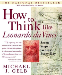 Michael J. Gelb: HOW TO THINK LIKE LEONARDO da VINCI