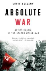 Chris Bellamy: Absolute War: Soviet Russia in the Second World War (Vintage)