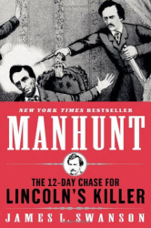 James L. Swanson: Manhunt: The 12-Day Chase for Lincoln's Killer