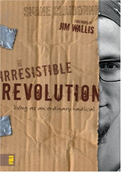 Shane Claiborne: The Irresistible Revolution: Living as an Ordinary Radical