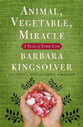 Barbara Kingsolver: Animal, Vegetable, Miracle: A Year of Food Life