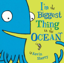 Kevin Sherry: I'm The Biggest Thing in the Ocean