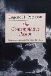 Eugene Peterson: The Contemplative Pastor: Returning to the Art of Spiritual Direction