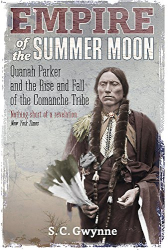 S.C. Gwynne: Empire of the Summer Moon: Quanah Parker and the Rise and Fall of the Comanches, the Most Powerful Indian Tribe in American History