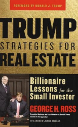 George  Ross: Trump Strategies for Real Estate: Billionaire Lessons for the Small Investor