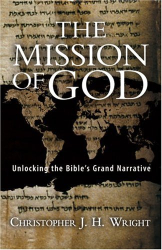 Christopher J. H. Wright: The Mission of God: Unlocking the Bible's Grand Narrative