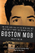 Marc Songini: Boston Mob: The Rise and Fall of the New England Mob and Its Most Notorious Killer