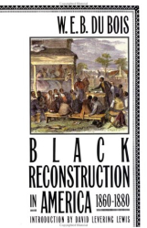 W. E. B. Du Bois: Black Reconstruction in America 1860-1880