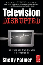 Shelly Palmer: Television Disrupted: The Transition from Network to Networked TV