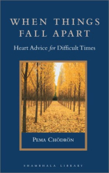 Pema Chodron: When Things Fall Apart: Heart Advice for Difficult Times (Shambhala Library)
