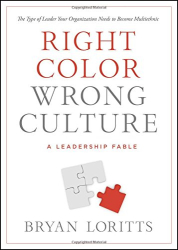 Bryan Loritts: Right Color, Wrong Culture: The Type of Leader Your Organization Needs to Become Multiethnic (Leadership Fable)