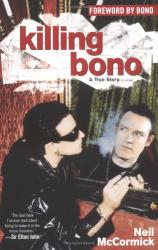 Neil McCormick: Killing Bono : I Was Bono's Doppelganger
