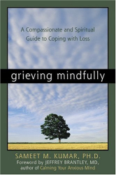 Sameet M., Ph.D. Kumar: Grieving Mindfully: A Compassionate And Spiritual Guide To Coping With Loss