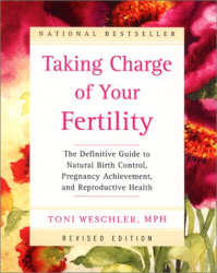 Toni Weschler: Taking Charge of Your Fertility: The Definitive Guide to Natural Birth Control, Pregnancy Achievement, and Reproductive Health (Revised Edition)