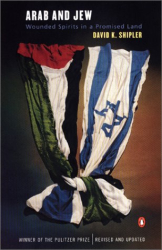 David K. Shipler: Arab and Jew: Wounded Spirits in a Promised Land