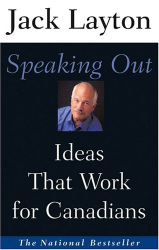 Jack Layton: Speaking Out: Ideas That Work for Canadians