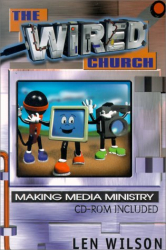 Len Wilson: The Wired Church: Making Media Ministry