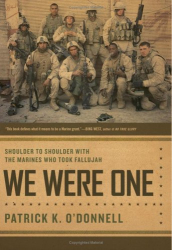 Patrick K. O'Donnell: We Were One: Shoulder to Shoulder With the Marines Who Took Fallujah