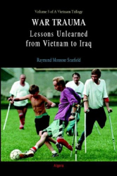Raymond Monsour Scurfield: War Trauma: Lessons Unlearned, From Vietnam to Iraq
