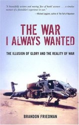 Brandon Friedman: The War I Always Wanted: The Illusion of Glory and the Reality of War