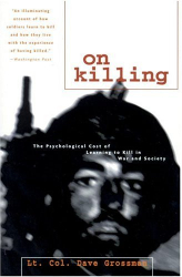 Dave Grossman: On Killing: The Psychological Cost of Learning to Kill in War and Society